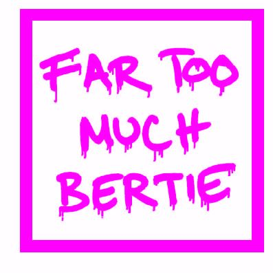 far too much bertie