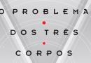 Resenha | O Problema dos Três Corpos – Cixin Liu