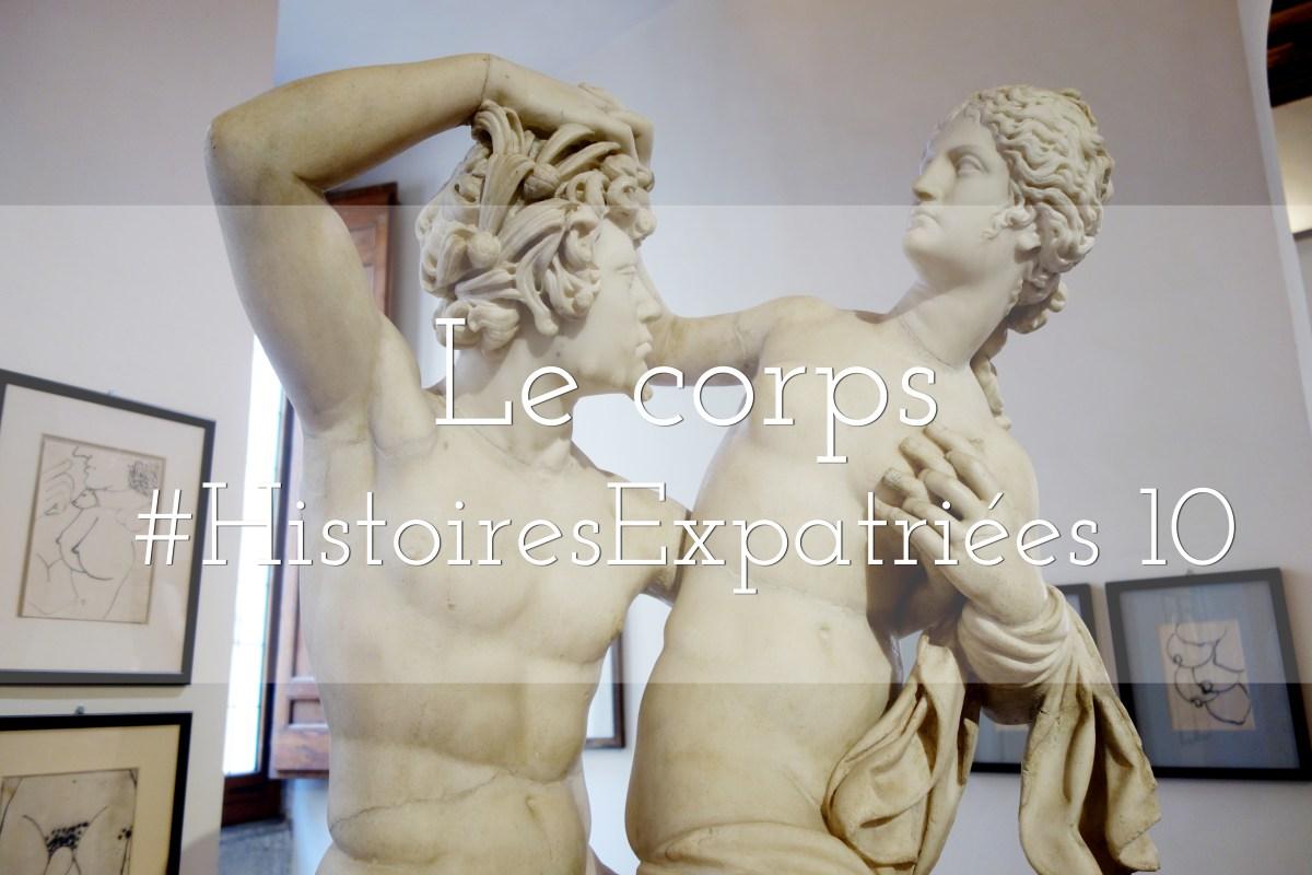 #HistoiresExpatriées 10 - Le corps