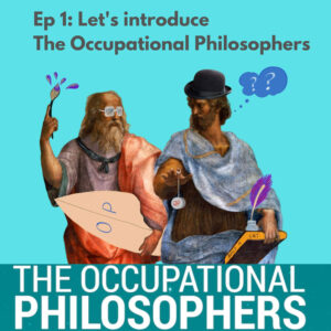 Episode 1 Lets introduce The Occupational Philosophers