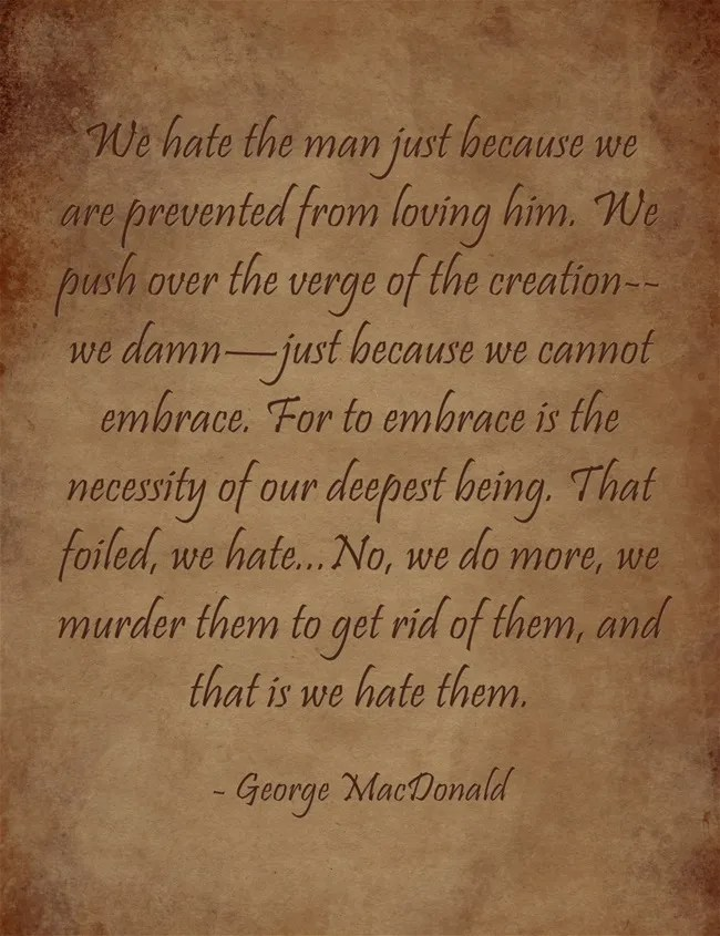 George MacDonald tackles the question of why we hate our fellow man.