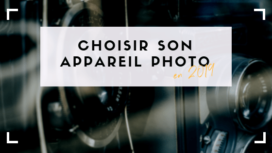 quel appareil photo choisir pour apprendre la photographie en 2019