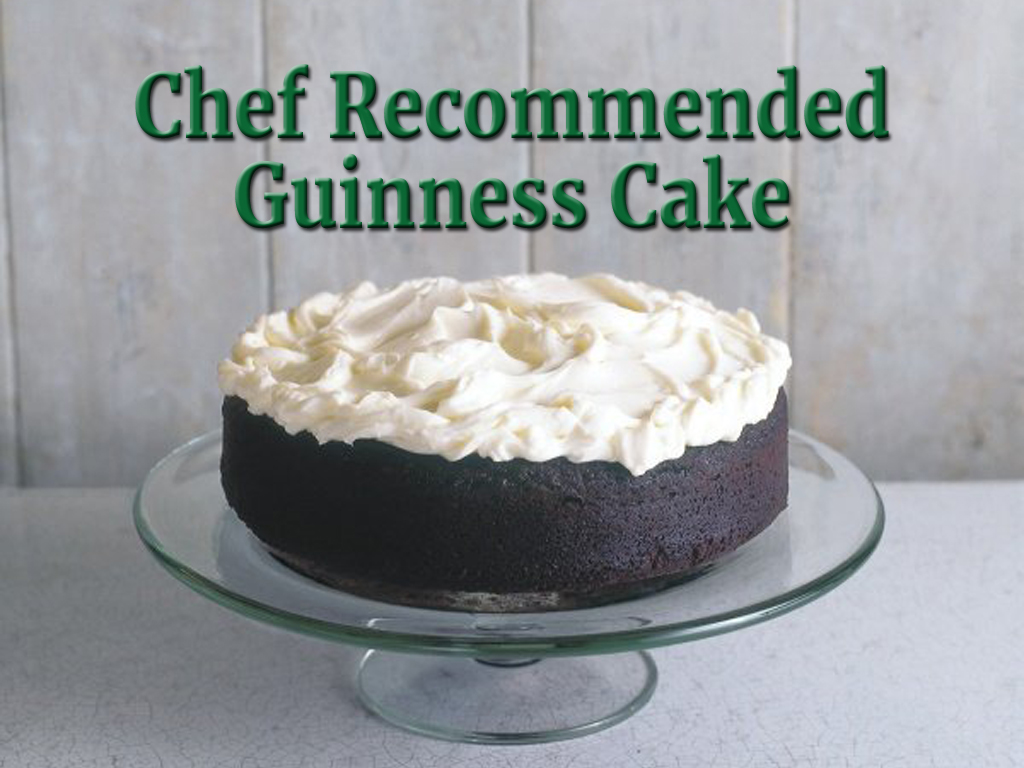 Chef Recommended Guiness Cake