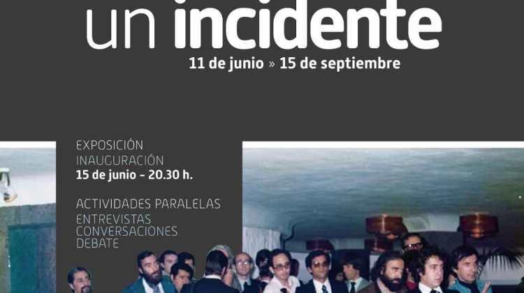 """Exposición """"Historia de un incidente"""" (Hasta el 15 de septiembre)"""