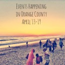 Weekly Events Happening in Orange County: April 13 – April 19th