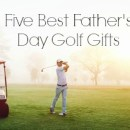 Five Best Father's Day Golf Gifts