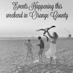 Events Happening This Weekend in Orange County