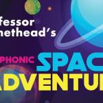 Philharmonic Society: Professor Planethead's Symphonic Space Adventure