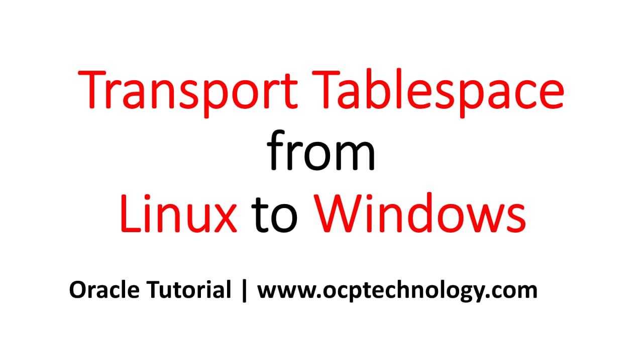 Transport Tablespace from Linux to Windows