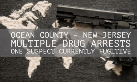 "OCEAN COUNTY: Drug Arrests Made, One Suspect A ""Fugitive"""