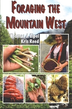 Foraging the Mountain West: Gourmet Edible Plants, Mushrooms, and Meat, by Thomas J. Elpel and Kris Reed