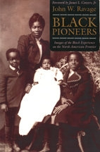 Black Pioneers: Images of the Black Experience on the North American Frontier, by John W. Ravage