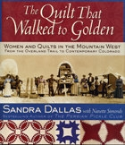 The Quilt That Walked to Golden: Women and Quilts in the Mountain West From the Overland Trails, by Sandra Dallas with Nanette Simonds