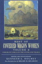 Best of Covered Wagon Women, Volume 2: Emigrant Girls on the Overland Trails, edited by Kenneth L. Holmes