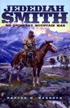 Jedediah Smith: No Ordinary Mountain Man, by Barton H. Barbour
