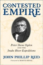 Contested Empire: Peter Skene Ogden and The Snake River Expeditions, by John Phillip Reid