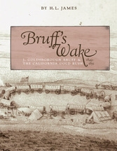 Bruff's Wake: J. Goldsborough Bruff & the California Gold Rush, by H. L James