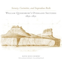 Scenery, Curiosities, and Stupendous Rocks: William Quesenbury's Overland Sketches, by David Royce Murphy