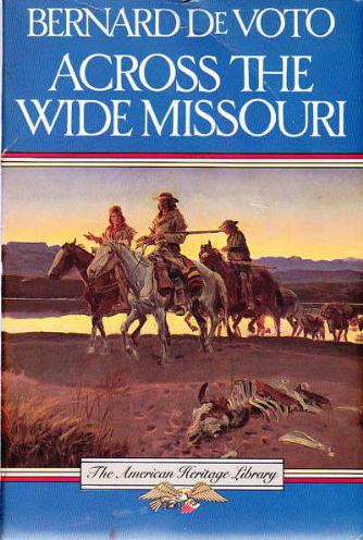 Across the Wide Missouri, by Bernard DeVoto