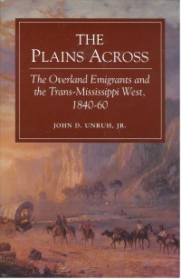 Plains Across: Overland Emigrants and Trans-Mississippi West, 1840-1869, by John D. Unruh, Jr.