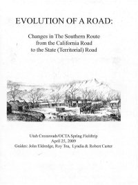 Evolution of a Road: Changes in The Southern Route from the California Road to the State (Territorial) Road: Utah Crossroads OCTA Spring Fieldtrip, April 25, 2009; compiled by John Eldredge, Roy Tea, and Lyndia and Robert Carter