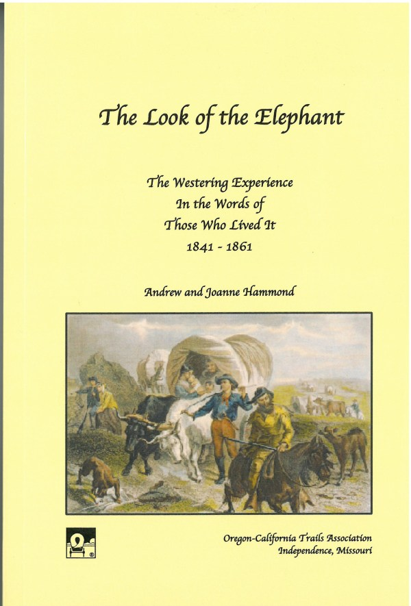 The Look of the Elephant: The Westering Experience in the Words of Those Who Lived It 1841–1861, by Andrew and Joanne Hammond