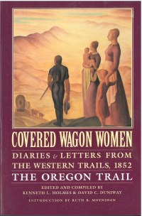 Covered Wagon Women: Diaries & Letters from the Western Trails 1852, The Oregon Trail, Vol. 5, edited by Kenneth L. Holmes
