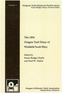 1854 Oregon Trail Diary of Winfield Scott Ebey, edited by Susan Badger Doyle and Fred W. Dykes