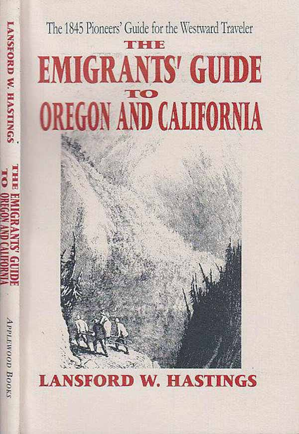 The Emigrants' Guide to Oregon and California: The 1845 Pioneers' Guide for the Westward Traveler, by Lansford W. Hastings