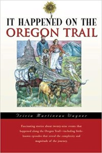 It Happened on the Oregon Trail, by Tricia Martineau Wagner