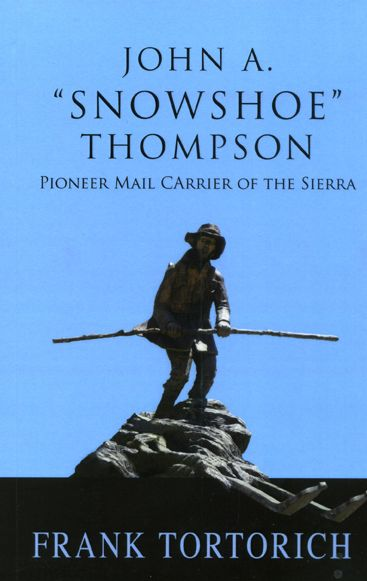 """John A. """"Snowshoe"""" Thompson: Pioneer Mail Carrier of the Sierra, by Frank Tortorich"""