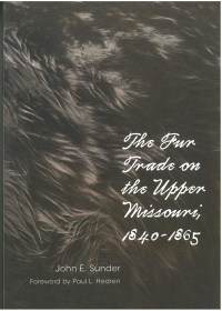 The Fur Trade on the Upper Missouri 1840–1865, by John E. Sunder