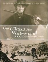 Our Faces Are Westward: The 1852 Oregon Trail Journey of Edward Jay Allen, by Dennis M. Larsen and Karen Leslie Johnson