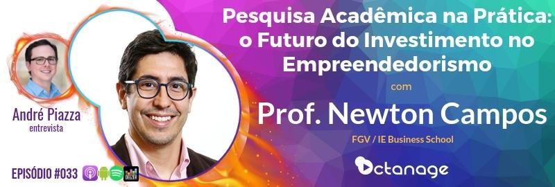 E033 Pesquisa Acadêmica na Prática: o Futuro do Investimento no Empreendedorismo com Prof. Newton Campos | FGV / IE Business School