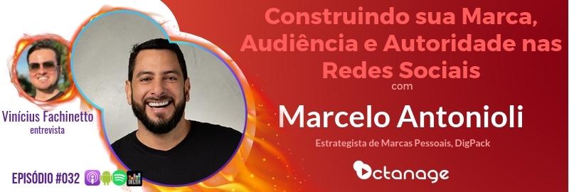 E032 Marcelo Antonioli - Construindo sua Marca, Audiência e Autoridade nas Redes Sociais