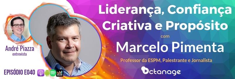 Liderança e Confiança Criativa com Marcelo Pimenta | Protagonistas - Octanage Podcast (E040)