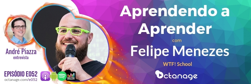Aprendendo a Aprender com Felipe Menezes | WTF! School - Octanage Podcast (E052)