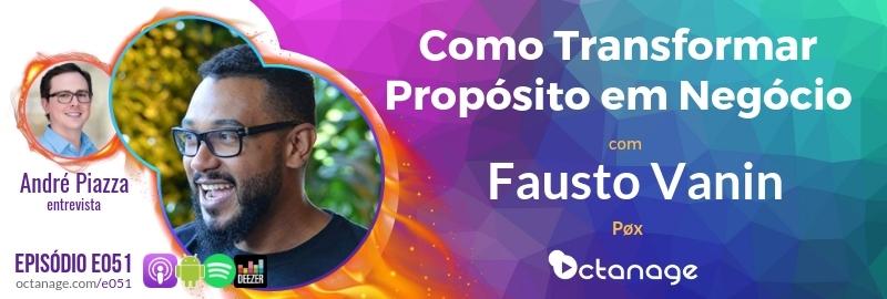 Como Transformar Propósito em Negócio com Fausto Vanin | Pøx - Octanage Podcast (E051)