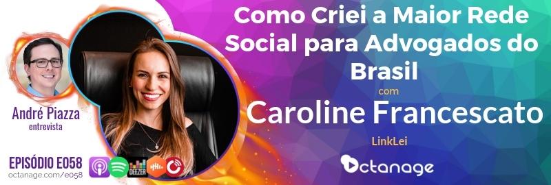 Como Criei a Maior Rede Social para Advogados do Brasil com Caroline Francescato | LinkLei - Octanage Podcast E058