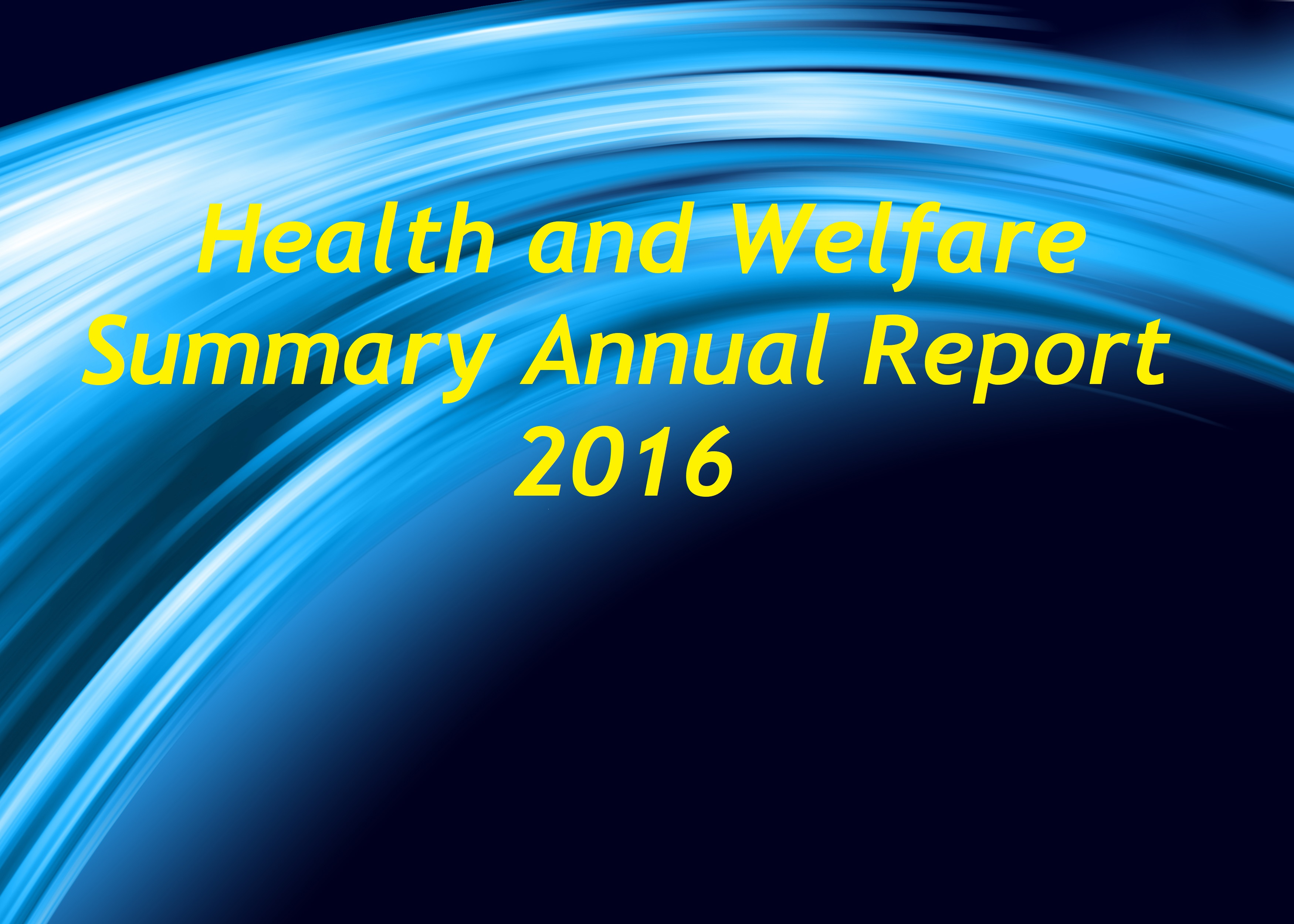 Health and Welfare Summary Annual Report (SAR) – For Plan Year Ending December 31, 2016