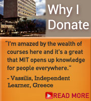 "Donor Message: ""I'm amazed by the wealth of courses here and it's a great that MIT opens up knowledge for people everywhere."" Read more"