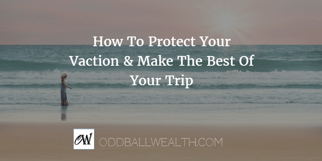How To Protect Your Vaction and Make The Best Of Your Trip