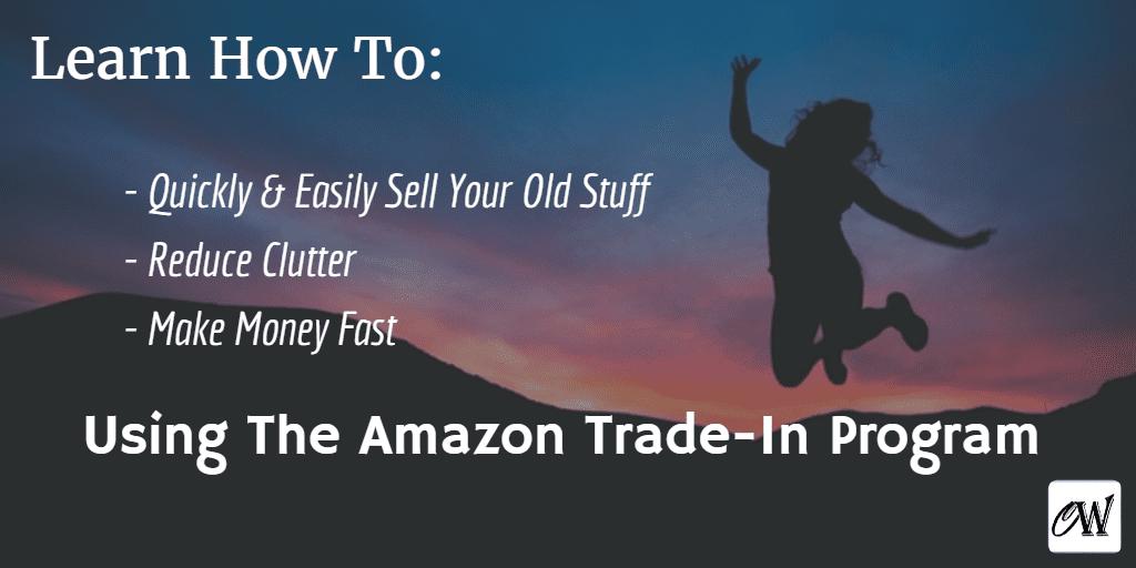 Make Money Quick Using the Amazon Trade-In Program