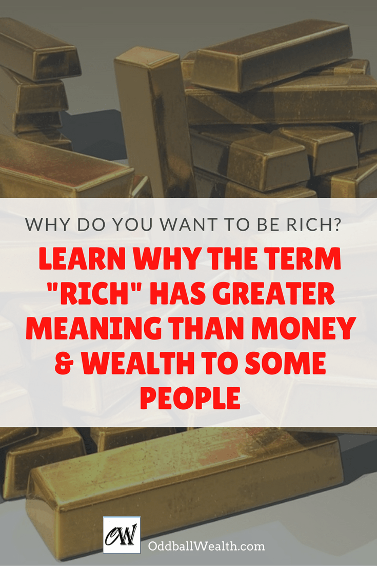 "Why do you want to become rich? Learn why some people think of being ""rich"", as to having a greater meaning than just money, wealth, and power!"