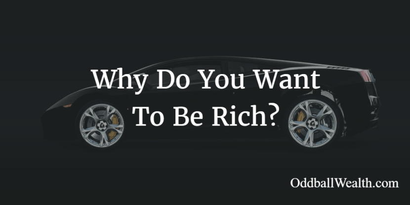 """Why do you want to become rich? What does being rich mean to you? Learn why some people think of money, wealth, and power when they think of the term """"rich,"""" and why many other people believe being rich is much more meaningful than financial and monetary reasoning's!"""