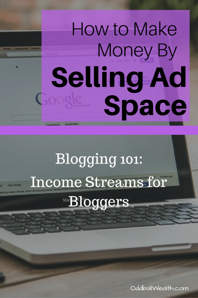 Blogging 101: Income Streams for Bloggers. Learn How to Make Money By Selling Ad Space on Your Blog or Website.
