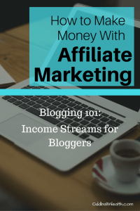 Blogging 101- Income Streams for Bloggers. Learn How to Make Money with Affiliate Marketing