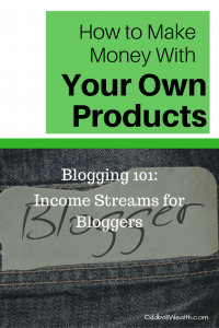 Blogging 101- Income Streams for Bloggers. Learn How to Make Money with Your Own Products
