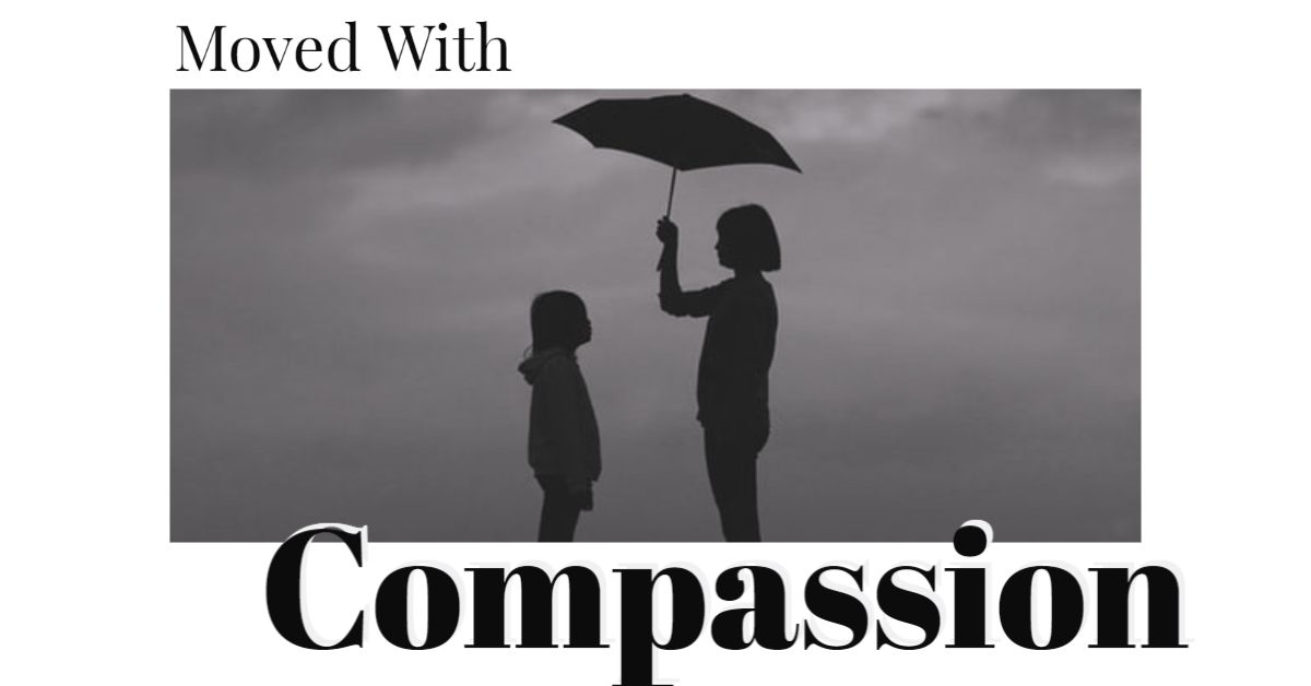 Moved With Compassion