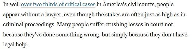 """In well over two thirds of critical cases in America's civil courts, people appear without a lawyer"".  Sounds like a fact.  There's even a source link."
